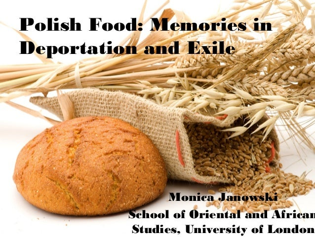 Polish Food: Memories in Deportation and Exile Monica Janowski School of Oriental and African Studies, University of London