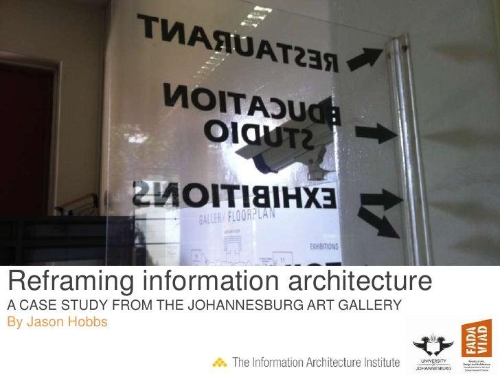 Reframing information architectureA CASE STUDY FROM THE JOHANNESBURG ART GALLERYBy Jason Hobbs