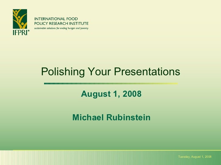 Polishing Your Presentations August 1, 2008 Michael Rubinstein Tuesday, August 1, 2008