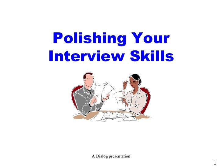 Polishing Your Interview Skills A Dialog presentation 1