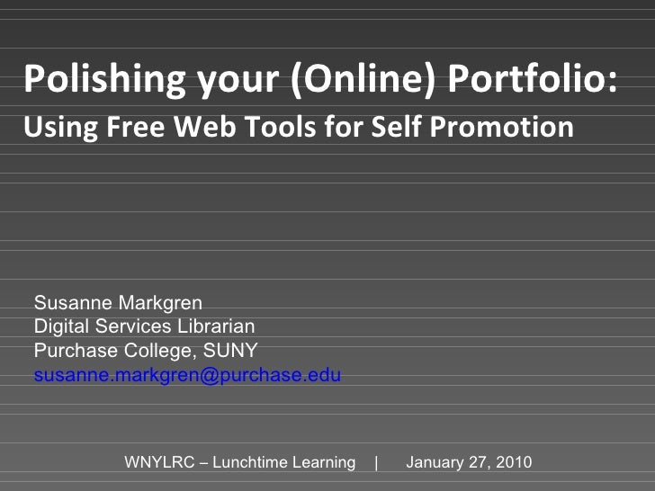 Polishing your (Online) Portfolio:   Using Free Web Tools for Self Promotion   Susanne Markgren Digital Services Librarian...