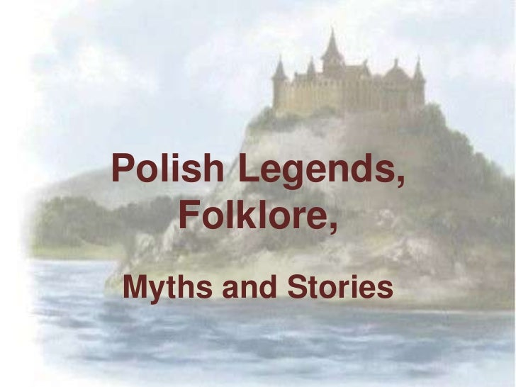 Polish Legends, Folklore, <br />Myths and Stories<br />