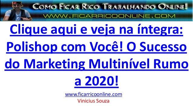 Clique aqui e veja na íntegra: Polishop com Você! O Sucesso do Marketing Multinível Rumo a 2020! www.ficarricoonline.com V...