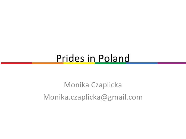 Prides in Poland Monika Czaplicka [email_address]