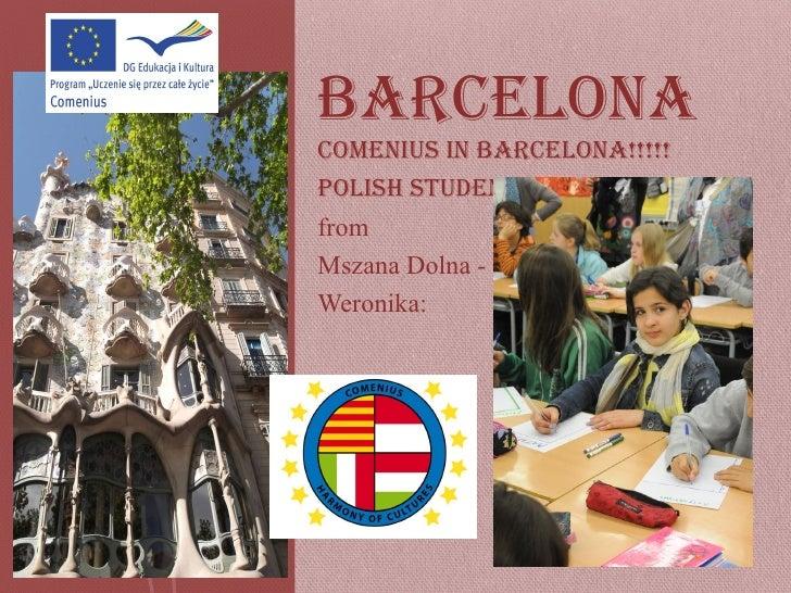 BarCelonaComenius in BarCelona!!!!!Polish studentfromMszana Dolna -Weronika:
