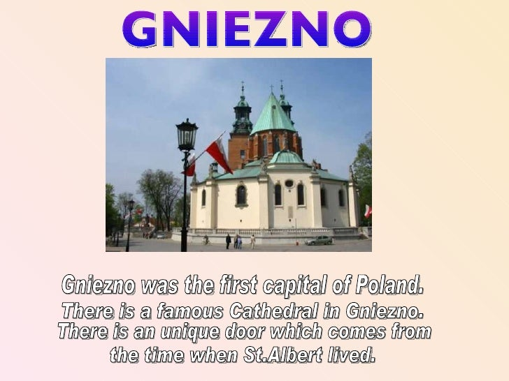 Gniezno was the first capital of Poland. There is a famous Cathedral in Gniezno. There is an unique door which comes from ...