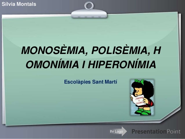 Sílvia Montals  MONOSÈMIA, POLISÈMIA, H OMONÍMIA I HIPERONÍMIA Escolàpies Sant Martí  Ihr Logo