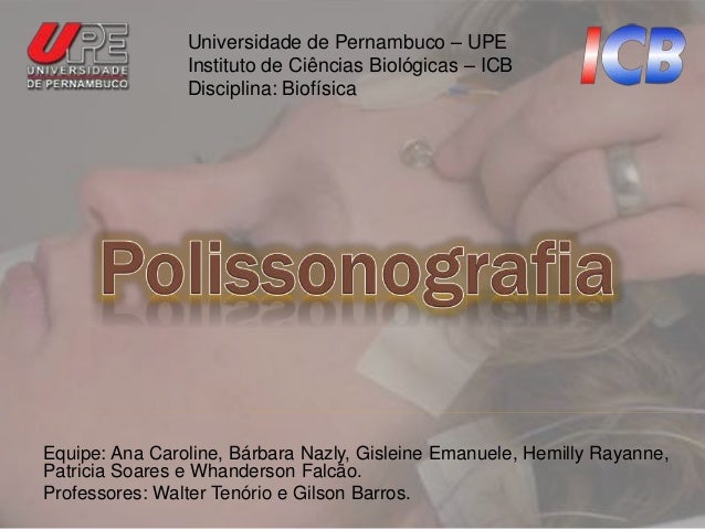 Universidade de Pernambuco – UPE  Instituto de Ciências Biológicas – ICB  Disciplina: Biofísica  Equipe: Ana Caroline, Bár...