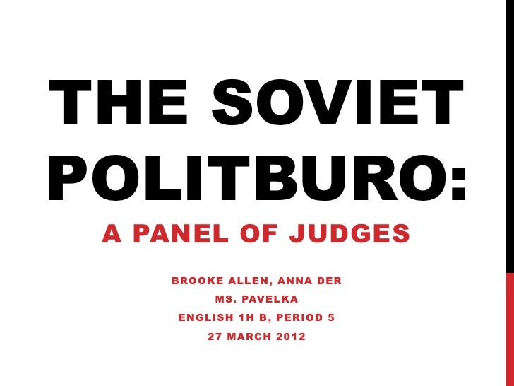 THE SOVIETPOLITBURO: A PANEL OF JUDGES    BROOKE ALLEN, ANNA DER          MS. PAVELKA     ENGLISH 1H B , PERIOD 5         ...