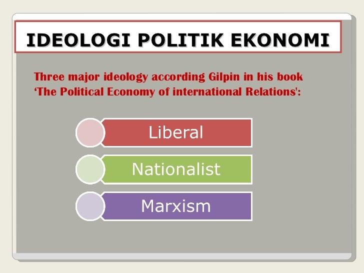 IDEOLOGI POLITIK EKONOMI Three major ideology according Gilpin in his book 'The Political Economy of international Relatio...