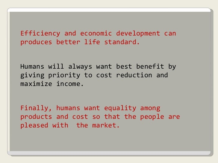 Efficiency and economic development can produces better life standard. Humans will always want best benefit by giving prio...