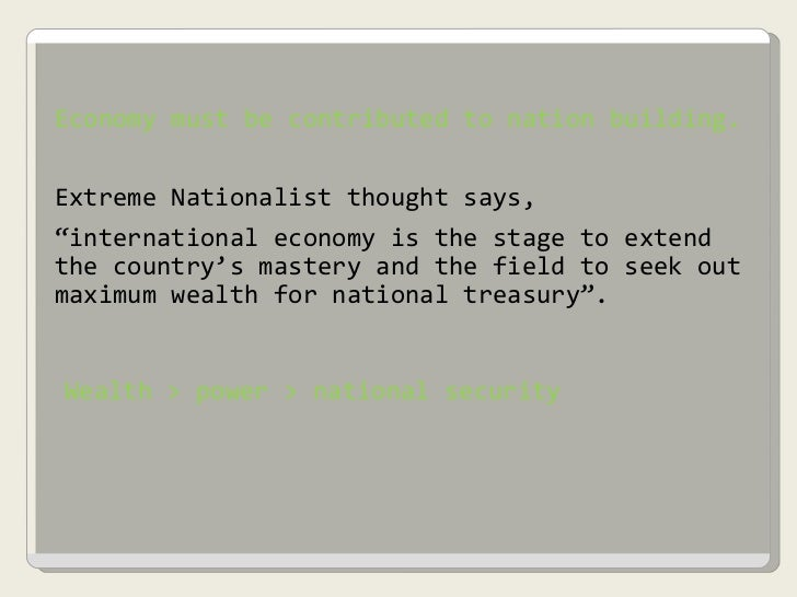 """Economy must be contributed to nation building. Extreme Nationalist thought says,  """" international economy is the stage to..."""