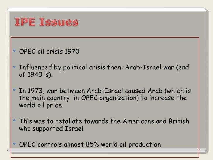 <ul><li>OPEC oil crisis 1970 </li></ul><ul><li>Influenced by political crisis then: Arab-Israel war (end of 1940 's). </li...