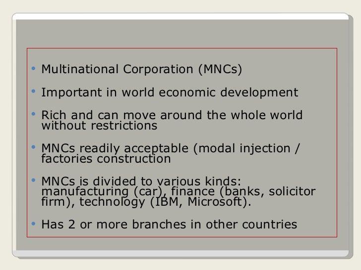 <ul><li>Multinational Corporation (MNCs) </li></ul><ul><li>Important in world economic development </li></ul><ul><li>Rich ...