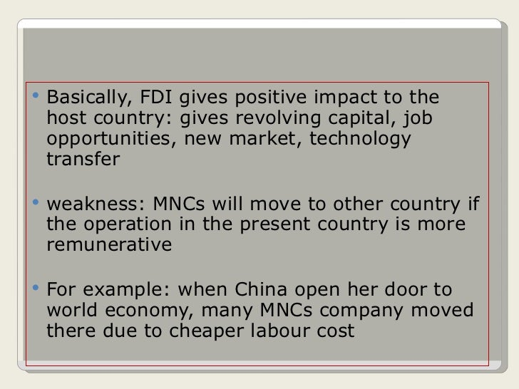 <ul><li>Basically, FDI gives positive impact to the host country: gives revolving capital, job opportunities, new market, ...