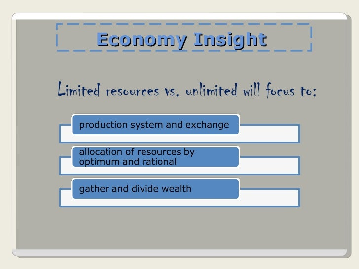Economy Insight  Limited resources vs. unlimited will focus to: