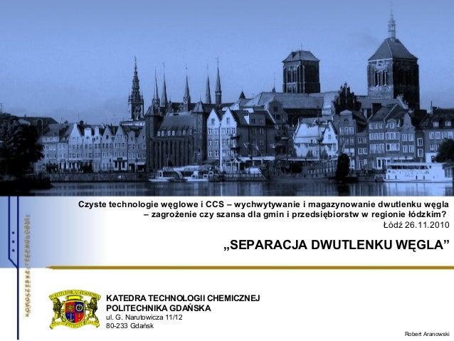 KATEDRA TECHNOLOGII CHEMICZNEJ POLITECHNIKA GDAŃSKA ul. G. Narutowicza 11/12 80-233 Gdańsk Robert Aranowski Czyste technol...