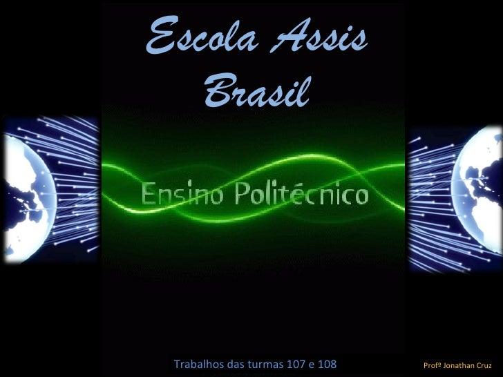 Escola Assis    BrasilÁlbum de fotografias    Trabalhos das turmas 107 e 108   Profº Jonathan Cruz