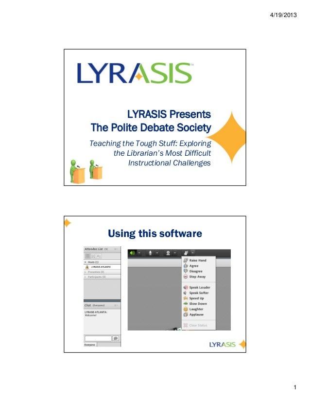 4/19/2013        LYRASIS PresentsThe Polite Debate SocietyTeaching the Tough Stuff: Exploring      the Librarian's Most Di...