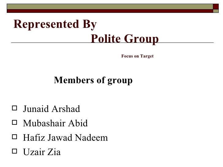 Represented By    Polite Group   Focus on Target <ul><li>Members of group </li></ul><ul><li>Junaid Arshad </li></ul><ul><l...