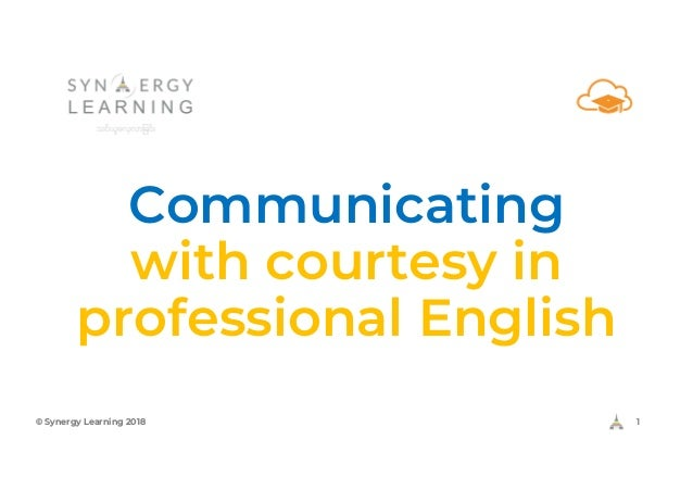 Communicating with courtesy in professional English © Synergy Learning 2018 1