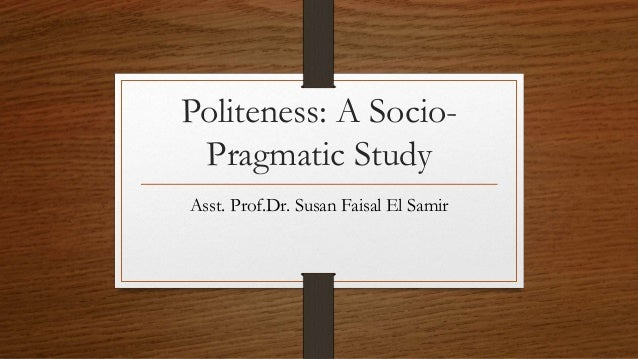 politeness and pragmatics in the context Translation and pragmatics  theoretical rationale pragmatics e is the study of relations between language and context that are  politeness principle can.