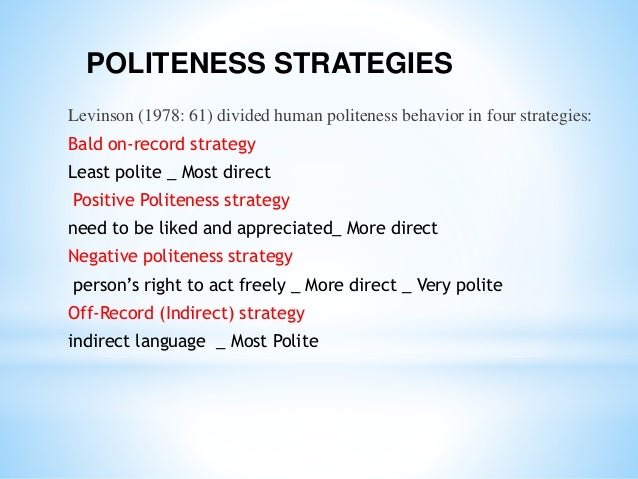 positive politeness Negative politeness is often preferable to positive politeness the main focus in adopting negative politeness is to assume that you may be imposing some restriction on the other, intruding.