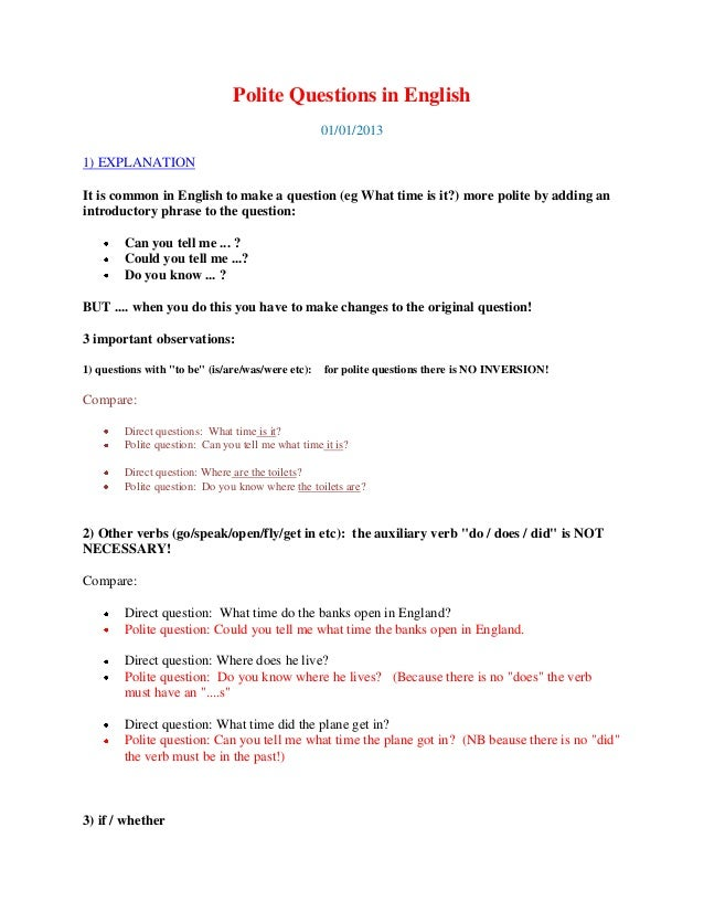 Polite Questions in English01/01/20131) EXPLANATIONIt is common in English to make a question (eg What time is it?) more p...