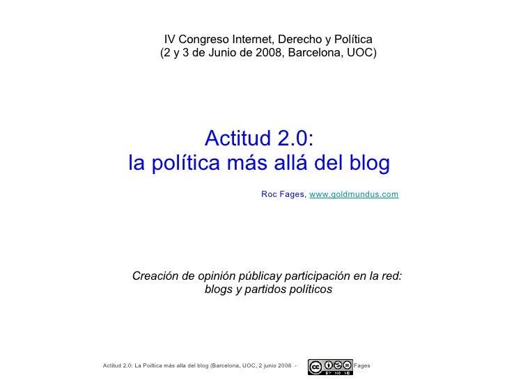 Creación de opinión públicay participación en la red:  blogs y partidos políticos Actitud 2.0: la política más allá del bl...