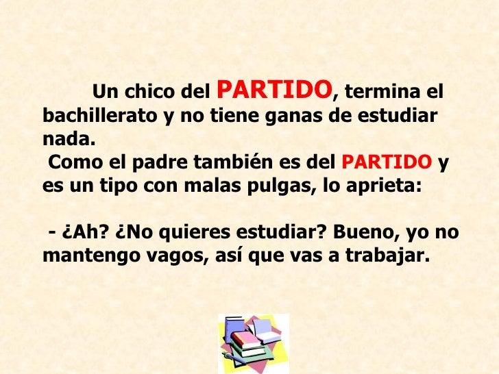 Un chico del PARTIDO, termina elbachillerato y no tiene ganas de estudiarnada.Como el padre también es del PARTIDO yes un ...