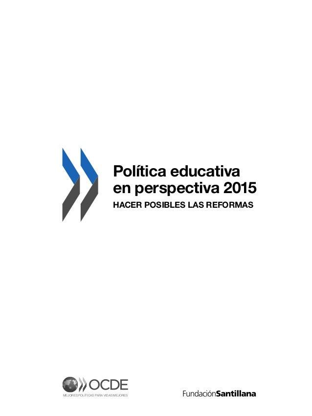 MEJORES POLÍTICAS PARA VIDAS MEJORES Política educativa en perspectiva 2015 HACER POSIBLES LAS REFORMAS