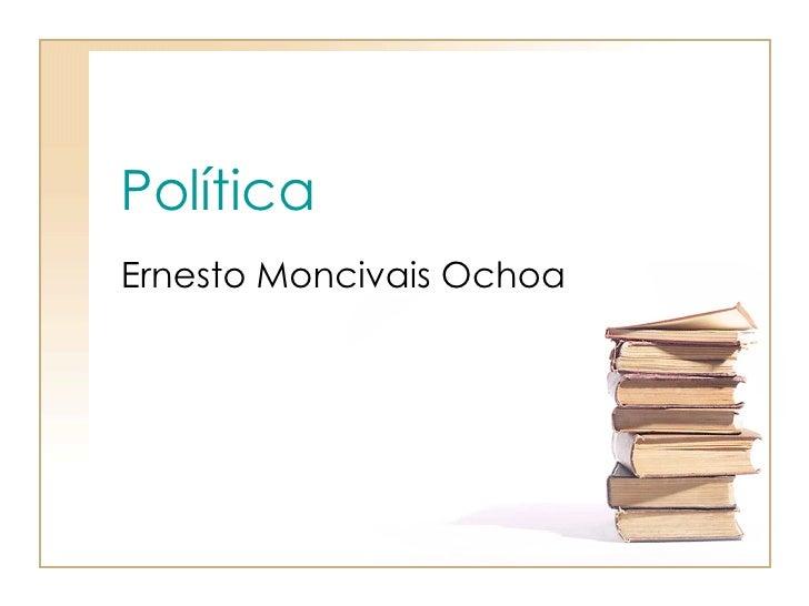 Política   Ernesto Moncivais Ochoa