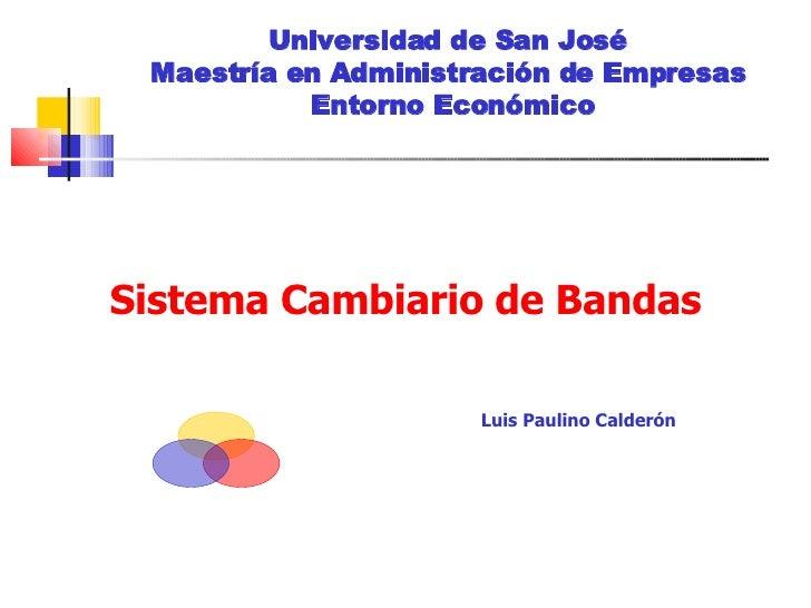 Universidad de San José  Maestría en Administración de Empresas   Entorno Económico Sistema Cambiario de Bandas Luis Pauli...
