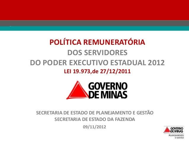 09/11/2012 POLÍTICA REMUNERATÓRIA DOS SERVIDORES DO PODER EXECUTIVO ESTADUAL 2012 LEI 19.973,de 27/12/2011 SECRETARIA DE E...