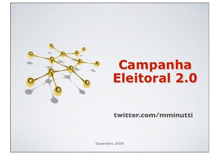 Campanha         Eleitoral 2.0          twitter.com/mminutti   Dezembro 2009