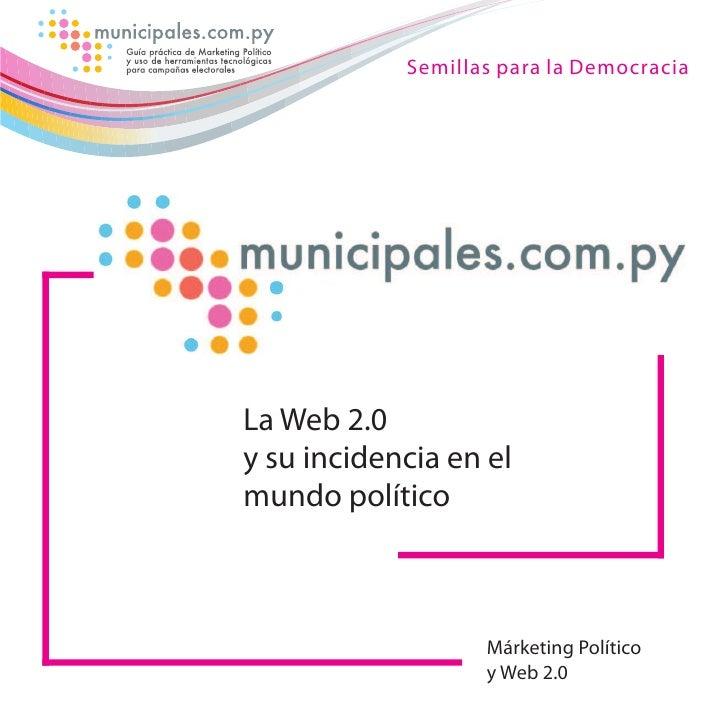 Semillas para la Democracia     La Web 2.0 y su incidencia en el mundo político                       Márketing Político  ...