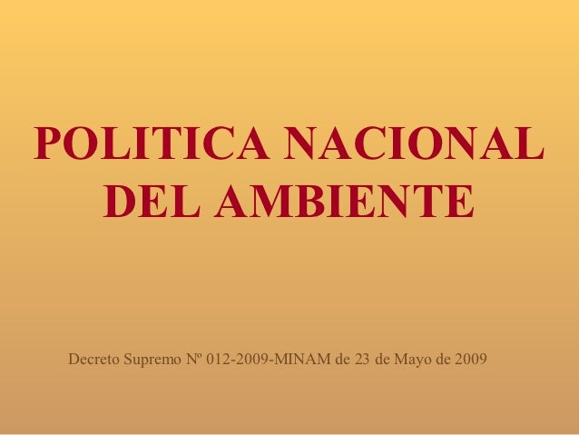 POLITICA NACIONAL  DEL AMBIENTE Decreto Supremo Nº 012-2009-MINAM de 23 de Mayo de 2009