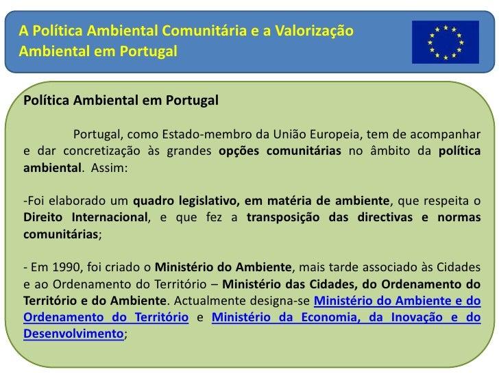 A Política Ambiental Comunitária e a Valorização Ambiental em Portugal<br />Política Ambiental em Portugal<br />Portugal,...