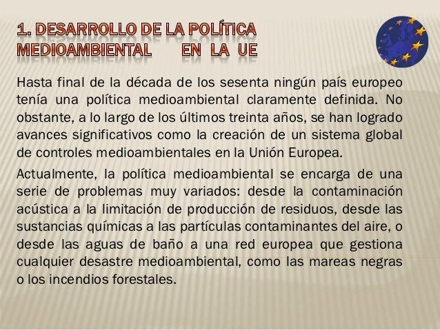 Hasta final de la década de los sesenta ningún país europeotenía una política medioambiental claramente definida. Noobstan...
