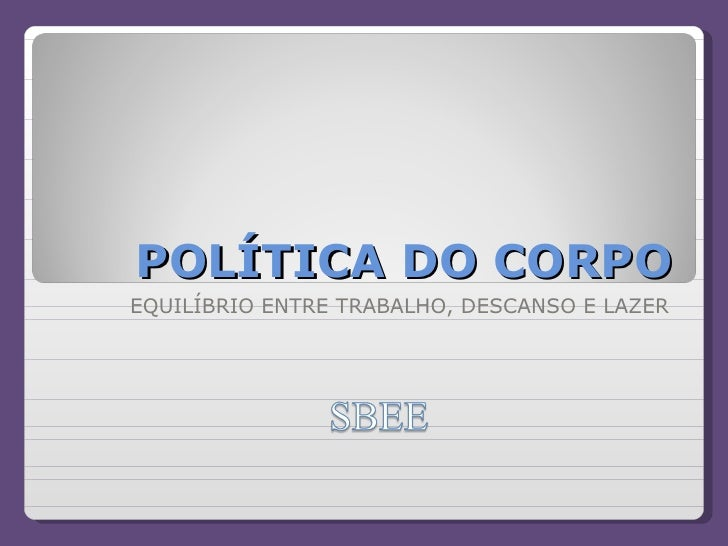 POLÍTICA DO CORPO EQUILÍBRIO ENTRE TRABALHO, DESCANSO E LAZER
