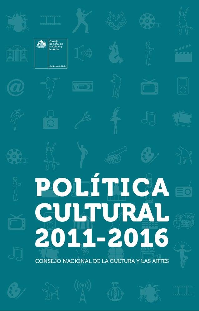 POLÍTICACULTURAL2011-2016CONSEJO NACIONAL DE LA CULTURA Y LAS ARTES