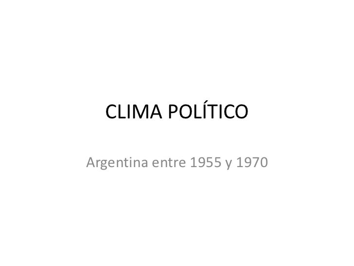 CLIMA POLÍTICOArgentina entre 1955 y 1970