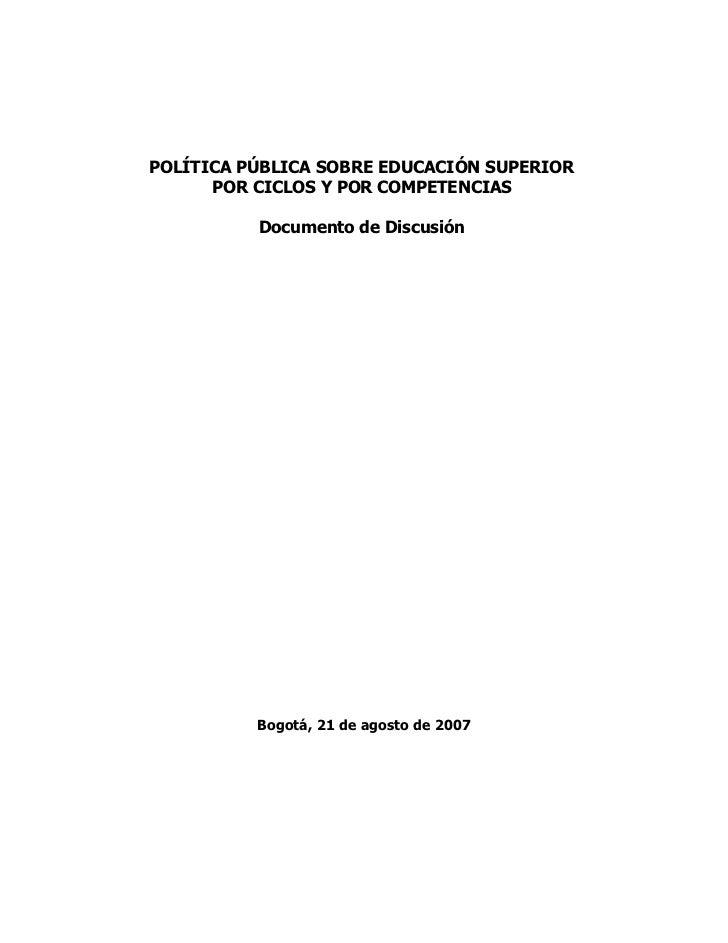 POLÍTICA PÚBLICA SOBRE EDUCACIÓN SUPERIOR      POR CICLOS Y POR COMPETENCIAS          Documento de Discusión          Bogo...
