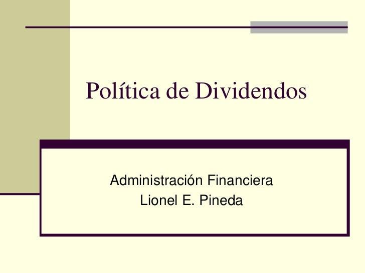 Política de Dividendos     Administración Financiera      Lionel E. Pineda