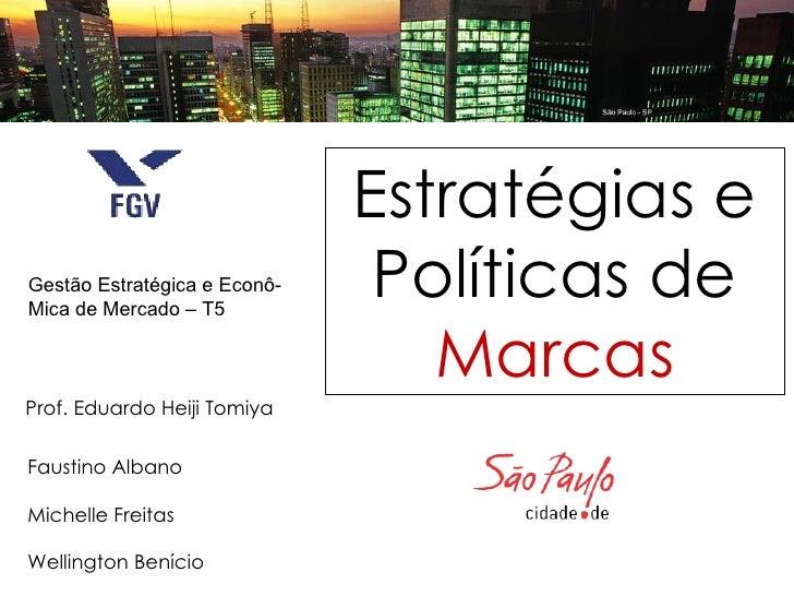 Estratégias e Políticas de  Marcas Faustino Albano Michelle Freitas Wellington Benício Prof. Eduardo Heiji Tomiya Gestão E...