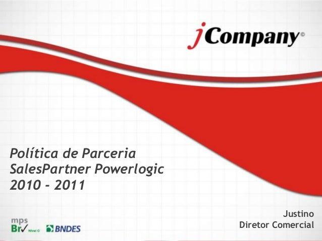 Política de Parceria SalesPartner Powerlogic 2010 - 2011 Justino Diretor Comercial