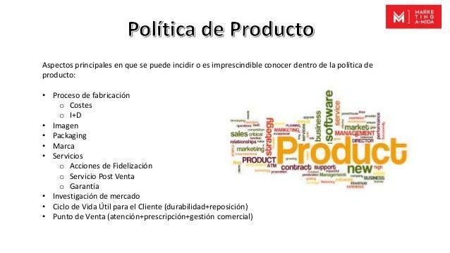 Aspectos principales en que se puede incidir o es imprescindible conocer dentro de la política de producto: • Proceso de f...