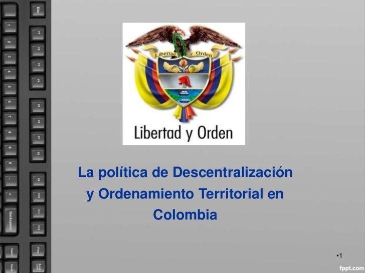 La política de Descentralización y Ordenamiento Territorial en           Colombia                                   •1