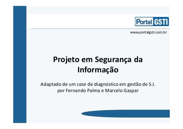 Projeto em Segurança da Informação Adaptado de um case de diagnóstico em  gestão de S.I. por ... 26e7aef243