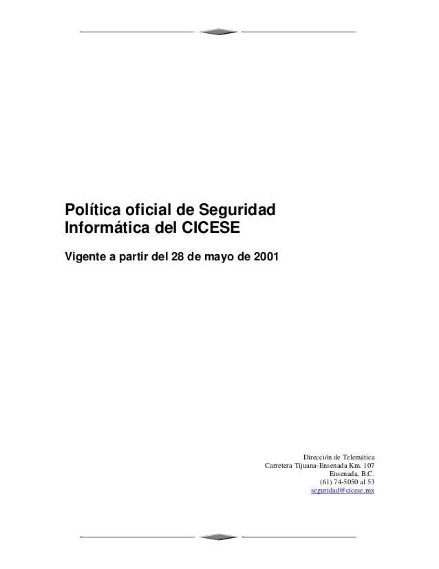 Política oficial de SeguridadInformática del CICESEVigente a partir del 28 de mayo de 2001                                ...